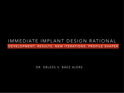 IMMEDIATE IMPLANT DESIGN RATIONAL